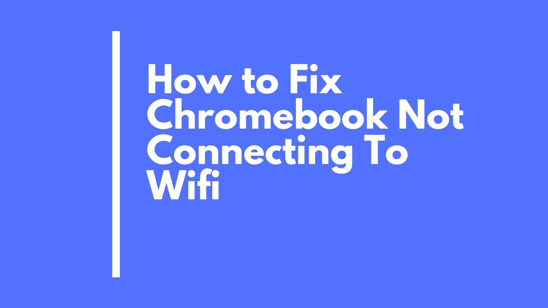 Chromebook Not Connecting To Wifi